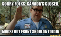 😂😂😂: SORRY FOLKS. CANADA'S CLOSED  MOOSE OUT FRONT SHOULDA TOLDJA  ifunny.ce 😂😂😂
