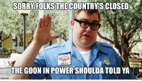 memes National Lampoon's American Vacation: SORRY FOLKS THE COUNTRY SCLOSED  THE GOON IN POWER SHOULDATOLD YA  mglip com memes National Lampoon's American Vacation
