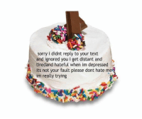 Funny, Sorry, and Text: sorry i didnt reply to your text  and ignored you i get distant and  tiredand hateful when im depressed  its not your fault please dont hate m  im really trying me @ everyone that texts me https://t.co/trrgrWHUX2