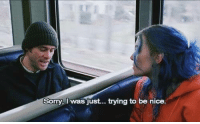 Sorry, Eternal Sunshine of the Spotless Mind, and Mind: Sorry, I was Just.. trying to be nice Eternal Sunshine of the Spotless Mind