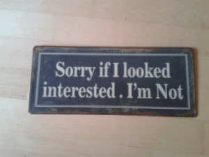 Sorry If: Sorry if I looked  interested. I'm Not