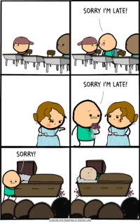 Tag someone who would be late to their own funeral http://www.explosm.net: SORRY I'M LATE!  SORRY I'M LATE!  SORRY! Tag someone who would be late to their own funeral http://www.explosm.net