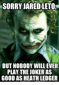 True -crazy ones like Dc and Marvel Addicts: SORRY JARED LETO  BUT NOBODY WILL EVER  PLAY THE JOKER AS  GOOD AS HEATH LEDGER True -crazy ones like Dc and Marvel Addicts