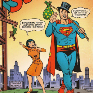 Sorry, Superman, and The Road: SORRY LOIS..  I'M HITTING  THE ROAD  SUPERMAN! FLY UP  AND SAVE JIMMY  BEFORE HE FALLS!  Beautiul  METROPOLIS  CALLEN Hobo Superman