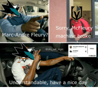 Logic, Memes, and National Hockey League (NHL): Sorry, McFleury  Marc-Andre Fleury? machine broke  GOLDEN KNIGHTS O  34 900  @nhl_ref_logic  SHARKS  4  3450G  GM 41 TIED 2-2  九NBCSN  Understandable, have a nice d 🥀