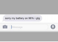 Af, Funny, and Sorry: sorry my battery on 96% igtg  Message me af https://t.co/acWCDeTfhm