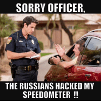office quotes: SORRY OFFICER,  THE RUSSIANS HACKED MY  SPEEDOMETER