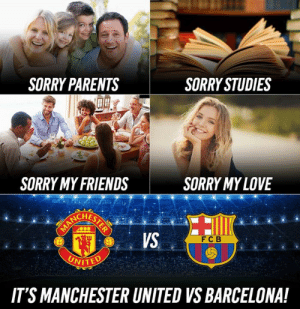 Tonight 😍🔥: SORRY PARENTS  SORRY STUDIES  SORRY MY FRIENDS  SORRY MYLOVE  VS  FC B  NITED  IT'S MANCHESTER UNITED VS BARCELONA! Tonight 😍🔥
