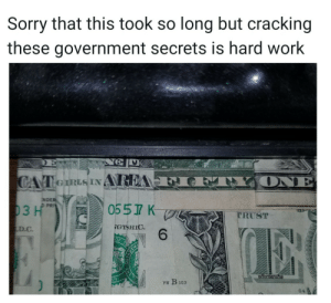 me$irl: Sorry that this took so long but cracking  these government secrets is hard work  ONE  CAT eIRLS INAREA  NDER  D PRI  0557 K  03 H  TRUST  GTSHIC  6  D.C  iordsrufus  FW B103  64 me$irl
