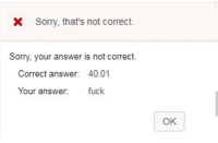 Sorry, Fuck, and Answer: Sorry, that's not correct.  Sorry, your answer is not correct.  Correct answer: 40.01  Your answer fuck  OK