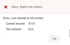 Dank, Memes, and Sorry: Sorry, that's not correct.  Sorry, your answer is not correct.  Correct answer: 40.01  Your answer fuck  OK meirl by Verillion1 MORE MEMES