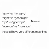 "Funny, Love, and Memes: ""sorry"" vs ""l'm sorry""  night"" vS ""goodnight""  ""bye"" vs ""goodbye"" Am.m,  ""love you"" vs ""i love you""  these all have very different meanings  @sarcasm_only SarcasmOnly"
