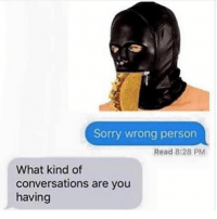Lmao, Sorry, and Dank Memes: Sorry wrong person  Read 8:28 PM  What kind of  conversations are you  having @nathanielknows LMAO 😂 🤣