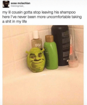 Shrek is hot tho…: sosa mclachlan  Gskrongmeat  my lil cousin gotta stop leaving his shampoo  here I've never been more uncomfortable taking  a shit in my life  TGe Shrek is hot tho…