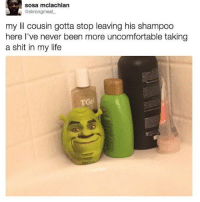 somebody once told me: sosa mclachlan  @skrong meat.  my lil cousin gotta stop leaving his shampoo  here I've never been more uncomfortable taking  a shit in my life somebody once told me