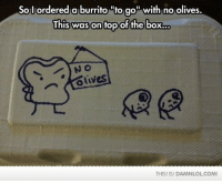 Memes, 🤖, and Box: Soul ordered a burrito to go with no olives.  This was on rop of the box..  Olives  THIS! ISI DAMNLOLCOM!