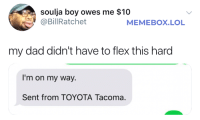 Blackpeopletwitter, Dad, and Flexing: soulja boy owes me $10  @BillRatchet  MEMEBOX.LOL  my dad didn't have to flex this hard  I'm on my way.  Sent from TOYOTA Tacoma.