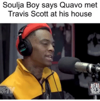 "Friends, Memes, and Quavo: Soulja Boy says Quavo met  Travis Scott at his house  IG  oY  REAL  92.3 He said ""who's this weird little n**ga"" 😅😅😅 we all start somewhere 🤷‍♂️ Follow @bars for more ➡️ DM 5 FRIENDS"