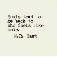 Memes, Home, and Back: Souls tend to  go back to  who feels like  home.  N. R. Hart 💜