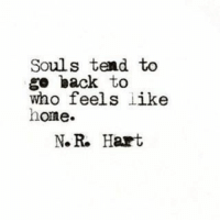 Home, Back, and Who: Souls tend to  go back to  who feels like  home.  N.R. Hart