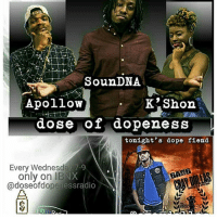Check out @craydollas tonight on @doseofdopenessradio trust your not gonna wanna miss it see ya there 😁 youngnhungry music genre hiphop song songs socialenvy melody hiphop rnb pop love rap dubstep instagood beat beats jam myjam party partymusic newsong lovethissong remix favoritesong bestsong photooftheday listentothis goodmusic instamusic: Soun DNA  Apollo  K Shon  dose of dopeness  L  tonight's dope fiend.  Every Wednesday 7-9  only on IBN)  @doseofdopenessradio Check out @craydollas tonight on @doseofdopenessradio trust your not gonna wanna miss it see ya there 😁 youngnhungry music genre hiphop song songs socialenvy melody hiphop rnb pop love rap dubstep instagood beat beats jam myjam party partymusic newsong lovethissong remix favoritesong bestsong photooftheday listentothis goodmusic instamusic