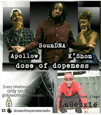 dope fiend: Soun DNA  Apollow  K Shon  dose of dopeness  Every Wednesday 7-9  only on IBNX  hessradio  ton s dope fiend  Bezzie  doseofdopenessradio