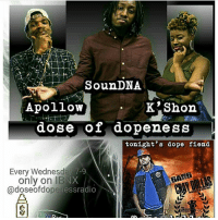 dope fiend: Soun DNA  Apollow  K Shon  dose of dopeness L  tonight's dope fiend  Every Wednesday 7-9  only on IBN  adoseofdope  openessradio  IBN pada
