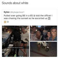 Blackpeopletwitter, Juvenile, and Sunset: Sounds about white  Kylee @kyleejackson1  Pulled over going 86 in a 65 & told the officer l  was chasing the sunset so he escorted us ?  The juvenile and our escort...  0 <p>This some bullshit (via /r/BlackPeopleTwitter)</p>