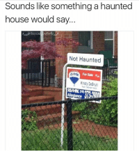 Af, Butterfly, and House: Sounds like something a haunted  house would say  Not Haunted  Kristy DeBrun  40475 Shady af 😂 (Via @x__antisocial_butterfly__x )