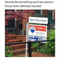 Definitely, Memes, and House: Sounds like something you'd say about a  house that's definitely haunted  Not Haunted  For Sale  Kristy De Bruhl How many people have my post notifications on? Comment