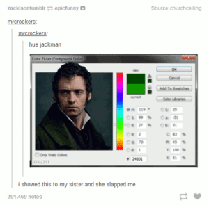Oh the huemanityomg-humor.tumblr.com: Source:churchceiling  zackisontumblr epicfunny O  mrcrockers:  mrcrockers:  hue jackman  Color Picker (Foreground Color  OK  Cancel  Add To Swatches  Color Lbraes  Ou 25  119  O 31  Y: 100 %  condy web Colors  2460!  EGGZIST  i showed this to my sister and she slapped me  391,469 notes Oh the huemanityomg-humor.tumblr.com