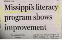 Anaconda, Target, and Tumblr: SOURCE E  Missippi's literacy  program shows  improvement  and his late wife. Sally, put up  100 milion of their osn  The Associated Press memehumor:Somehow I don't think so.