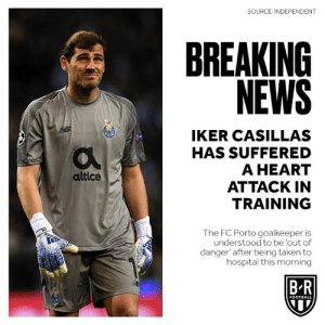 Get well soon 🙏: SOURCE: INDEPENDENT  BREAKING  NEWS  IKER CASILLAS  HAS SUFFERED  A HEART  ATTACK IN  TRAINING  altice  The FC Porto goalkeeper is  understood to be 'out of  danger' after being taken to  hospital this morning  B R  FOOTBALL Get well soon 🙏