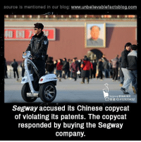 """I made this."" ""You made this?"" buys ""I made this."": source Is mentioned In our blog  www.unbelievablefactsblog.com  412829432  Segway accused its Chinese copycat  of violating its patents. The copycat  responded by buying the Segway  company. ""I made this."" ""You made this?"" buys ""I made this."""