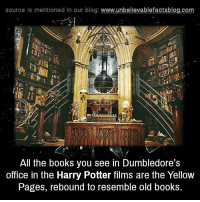 old books: source Is mentioned In our blog  www.unbelievablefactsblog.com  All the books you see in Dumbledore's  office in the Harry Potter films are the Yellow  Pages, rebound to resemble old books.