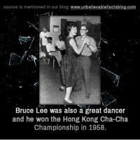 Bruce Lee: source is mentioned in our blog  www.unbelievablefactsblog.com  Bruce Lee was also a great dancer  and he won the Hong Kong Cha-Cha  Championship in 1958.