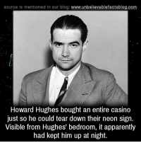 Apparently, Memes, and Ups: source is mentioned in our blog  www.unbelievablefactsblog.com  Howard Hughes bought an entire casino  just so he could tear down their neon sign.  Visible from Hughes' bedroom, it apparently  had kept him up at night.