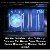 Memes, 🤖, and Ibm: source Is mentioned In our blog  www.unbelievablefactsblog.com  IBM Had To Delete 'Urban Dictionary'  Data from The Watson Super Computer  System Because The Machine Started  Cursing.