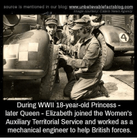 Queen Elizabeth: source Is mentioned In our blog  www.unbelievablefactsblog.com  Image courtesy: Caters News Agency  During WWII 18-year-old Princess  later Queen Elizabeth joined the Women's  Auxiliary Territorial Service and worked as a  mechanical engineer to help British forces.