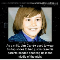 Jim Carrey, Memes, and Parents: source Is mentioned In our blog  www.unbelievablefactsblog.com  Image courtesy Splash  Splash  As a child, Jim Carrey used to wear  his tap shoes to bed just in case his  parents needed cheering up in the  middle of the night.