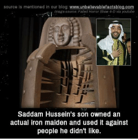 Memes, 🤖, and Horror: source Is mentioned In our blog  www.unbelievablefactsblog.com  Image source: Failed Horror Show 4-D via youtube  Saddam Hussein's son owned an  actual iron maiden and used it against  people he didn't like.