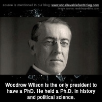 Memes, Blog, and 🤖: source Is mentioned In our blog  www.unbelievablefactsblog.com  Image source: reakclearpolitics.com  Woodrow Wilson is the only president to  have a PhD. He held a Ph.D. in history  and political Science.