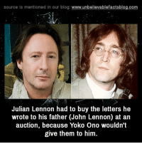 John Lennon, Memes, and Yoko Ono: source Is mentioned In our blog  www.unbelievablefactsblog.com  Julian Lennon had to buy the letters he  wrote to his father (John Lennon) at an  auction, because Yoko Ono wouldn't  give them to him.