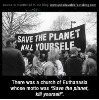 "Memes, 🤖, and Planet: source Is mentioned In our blog  www.unbelievablefactsblog.com  SAVE THE PLANET  There was a church of Euthanasia  whose motto was ""Save the planet,  kill yourself."