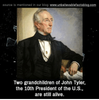 Tyler: source Is mentioned In our blog  www.unbelievablefactsblog.com  Two grandchildren of John Tyler,  the 10th President of the U.S.  are still alive.
