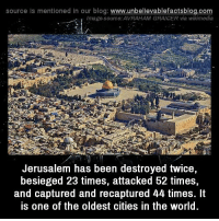 Memes, Blog, and Image: source Is mentioned in our blog: www.unbelilevablefactsblog.com  Image.source: AVRAHAM GRAICER via wikimedia  al  Jerusalem has been destroyed twice,  besieged 23 times, attacked 52 times,  and captured and recaptured 44 times. It  is one of the oldest cities in the world.
