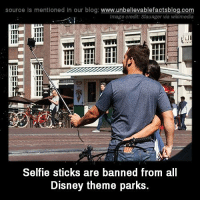 Selfie Sticks: source Is mentioned in our blog: www.unbellevablefactsblog.co  Image credit: Slaunger via wikimedia  C:  Selfie sticks are banned from all  Disney theme parks