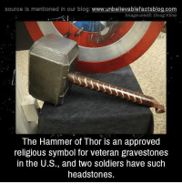 Douge: source Is mentioned in our blog: www.unbellevablefactsblog.com  Image-credit: Doug Kline  The Hammer of Thor is an approved  religious symbol for veteran gravestones  in the U.S., and two soldiers have such  headstones