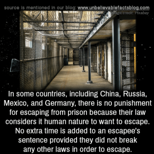 Memes, China, and Prison: source is mentioned in our blog: www.unbellevablefactsblog.com  page credit: Pixabay  In some countries, including China, Russia,  Mexico, and Germany, there is no punishment  for escaping from prison because their law  considers it human nature to want to escape  No extra time is added to an escapee's  sentence provided they did not break  any other laws in order to escape.