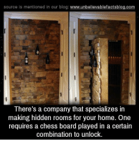 Memes, Blog, and Chess: source ls mentioned in our blog  www.unbelievablefactsblog.com  There's a company that specializes in  making hidden rooms for your home. One  requires a chess board played in a certain  combination to unlock.